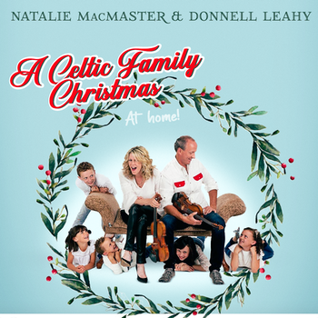 Natalie MacMaster & Donnell Leahy's Celtic Family Christmas at Home